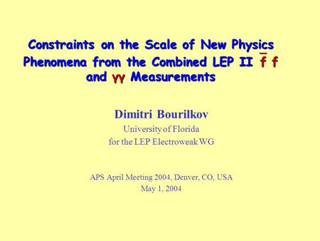 Constraints on the Scale of New Physics Phenomena from the Combined LEP II  f f and γγ Measurements Dimitri Bourilkov University of Florida for the LEP.