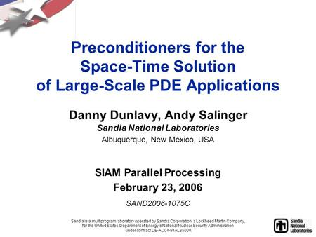Danny Dunlavy, Andy Salinger Sandia National Laboratories Albuquerque, New Mexico, USA SIAM Parallel Processing February 23, 2006 SAND2006-1075C Sandia.