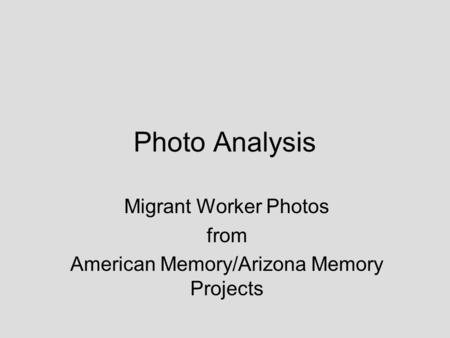 Photo Analysis Migrant Worker Photos from American Memory/Arizona Memory Projects.