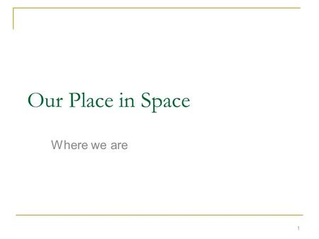 Our Place in Space Where we are 1. We live on Earth 2 Welcome to Earf!