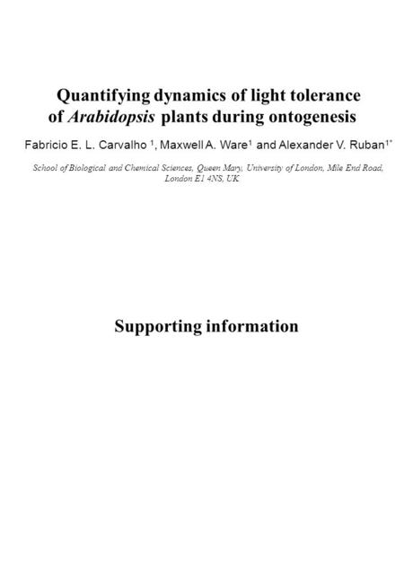 Quantifying dynamics of light tolerance of Arabidopsis plants during ontogenesis Fabricio E. L. Carvalho 1, Maxwell A. Ware 1 and Alexander V. Ruban 1*