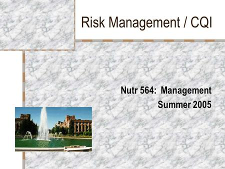 Risk Management / CQI Nutr 564: Management Summer 2005.