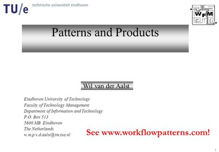 1 Patterns and Products Wil van der Aalst Eindhoven University of Technology Faculty of Technology Management Department of Information and Technology.
