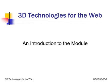 UFCFS3-30-23D Technologies for the Web An Introduction to the Module.