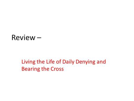 Review – Living the Life of Daily Denying and Bearing the Cross.
