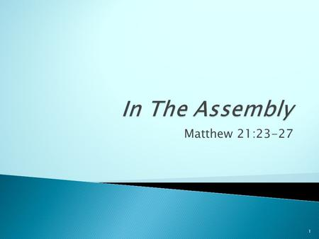 Matthew 21:23-27 1.  Why do we do what we do in the assemblies of this church? ◦ See today's Bulletin ◦ Are these just traditions or is there a Bible.