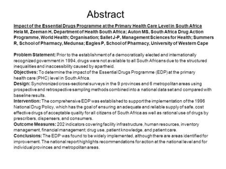 Abstract Impact of the Essential Drugs Programme at the Primary Health Care Level in South Africa Hela M, Zeeman H, Department of Health South Africa;