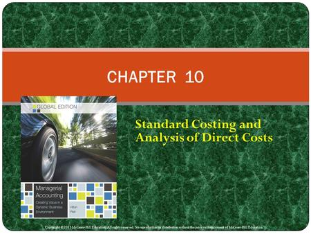 Standard Costing and Analysis of Direct Costs CHAPTER 10 Copyright © 2015 McGraw-Hill Education. All rights reserved. No reproduction or distribution without.