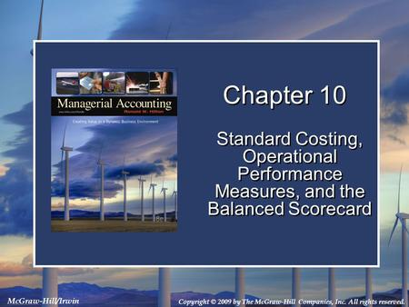 Copyright © 2009 by The McGraw-Hill Companies, Inc. All rights reserved. McGraw-Hill/Irwin Chapter 10 Standard Costing, Operational Performance Measures,