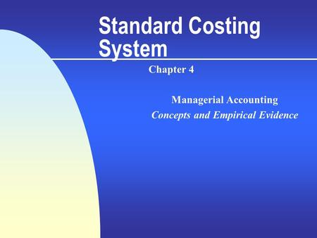 Standard Costing System Chapter 4 Managerial Accounting Concepts and Empirical Evidence.