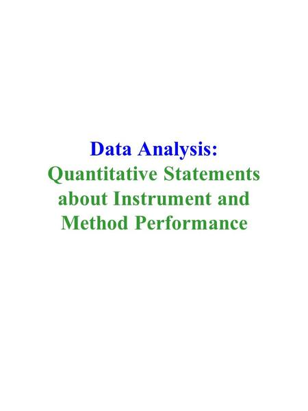 Data Analysis: Quantitative Statements about Instrument and Method Performance.
