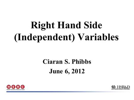Right Hand Side (Independent) Variables Ciaran S. Phibbs June 6, 2012.