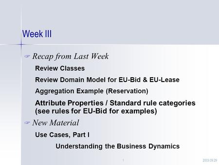 2003.09.291 Week III  Recap from Last Week Review Classes Review Domain Model for EU-Bid & EU-Lease Aggregation Example (Reservation) Attribute Properties.