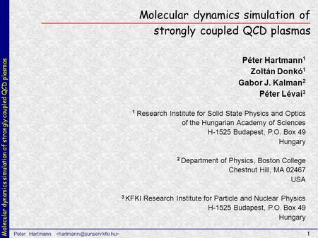 Molecular dynamics simulation of strongly coupled QCD plasmas Peter Hartmann 1 Molecular dynamics simulation of strongly coupled QCD plasmas Péter Hartmann.