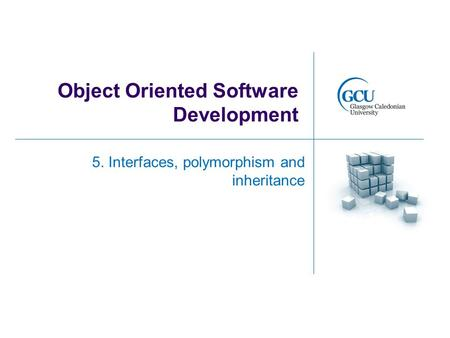 Object Oriented Software Development 5. Interfaces, polymorphism and inheritance.