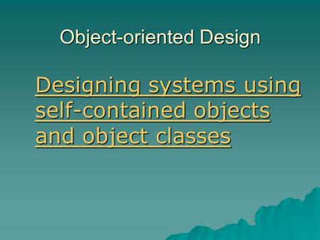 Object-oriented Design Designing systems using self-contained objects and object classes Designing systems using self-contained objects and object classes.