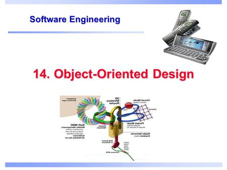 14. Object-Oriented Design Software Engineering. Objectives To explain how a software design may be represented as a set of interacting objects that manage.