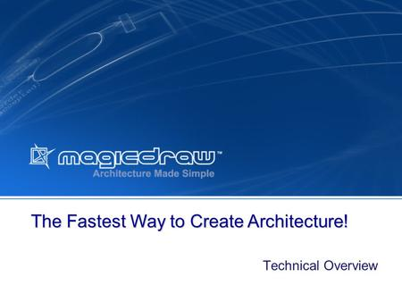Technical Overview The Fastest Way to Create Architecture!