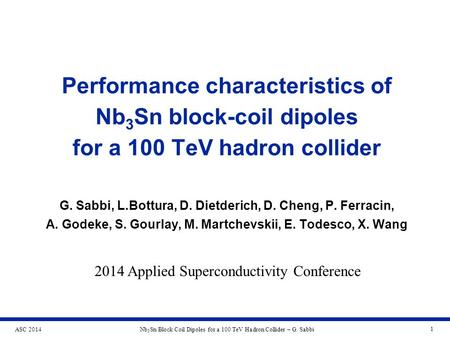 ASC 2014Nb 3 Sn Block Coil Dipoles for a 100 TeV Hadron Collider – G. Sabbi 1 Performance characteristics of Nb 3 Sn block-coil dipoles for a 100 TeV hadron.