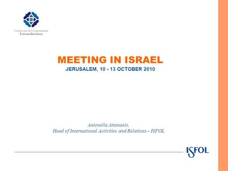Antonella Attanasio, Head of International Activities and Relations - ISFOL MEETING IN ISRAEL JERUSALEM, 10 - 13 OCTOBER 2010.