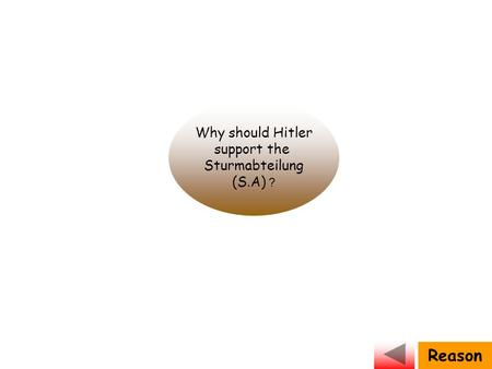 Why should Hitler support the Sturmabteilung (S.A) ? Reason.