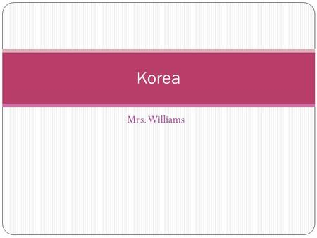 Mrs. Williams Korea. Limited War A limited war is a conflict in which weapons used or nations or territories involved are restricted in some way Truman.