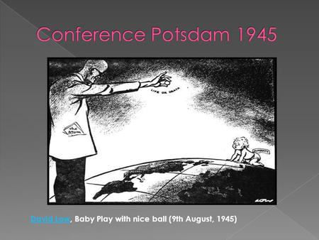 Conference Potsdam 1945 David Low, Baby Play with nice ball (9th August, 1945)