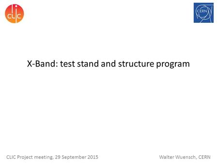 Walter Wuensch, CERN CLIC Project meeting, 29 September 2015 X-Band: test stand and structure program.