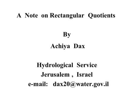 A Note on Rectangular Quotients By Achiya Dax Hydrological Service Jerusalem, Israel