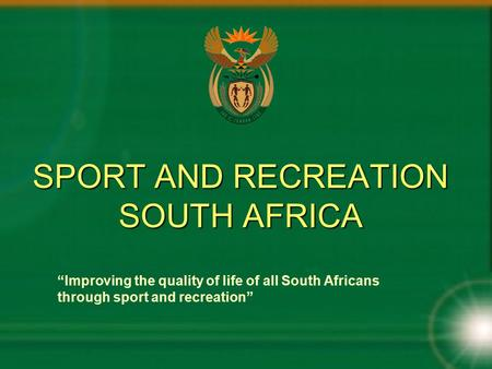 "SPORT AND RECREATION SOUTH AFRICA ""Improving the quality of life of all South Africans through sport and recreation"""