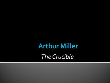 The Crucible.  11.3.5  Analyze or evaluate works of literary or cultural significance in history (American, English, or world) that:  reflect a variety.
