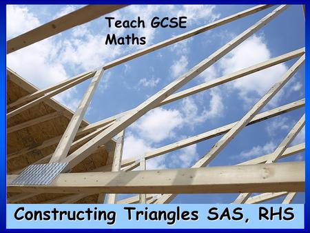 Teach GCSE Maths Constructing Triangles SAS, RHS.