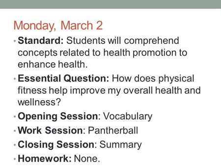 Monday, March 2 Standard: Students will comprehend concepts related to health promotion to enhance health. Essential Question: How does physical fitness.
