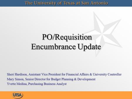PO/Requisition Encumbrance Update PO/Requisition Encumbrance Update Sheri Hardison, Assistant Vice President for Financial Affairs & University Controller.