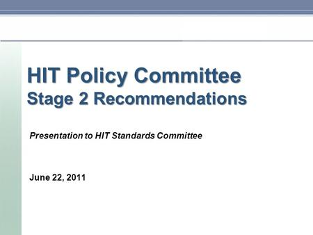 HIT Policy Committee Stage 2 Recommendations Presentation to HIT Standards Committee June 22, 2011.