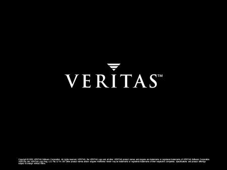 VERITAS Confidential Copyright © 2005 VERITAS Software Corporation. All rights reserved. VERITAS, the VERITAS Logo and all other VERITAS product names.