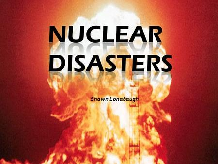 Shawn Lonabaugh. Background  Nuclear energy first came about it the 1940s during WWII. Nuclear properties had been studied for years prior but came directly.