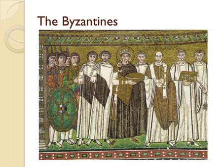 The Byzantines. Background Information A.D. 395: the Roman Empire was divided ◦ The Eastern half was known as the Byzantine Empire Reached its height.