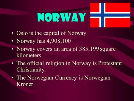 Norway Oslo is the capital of Norway Norway has 4,908,100 Norway covers an area of 385,199 square kilometers The official religion in Norway is Protestant.