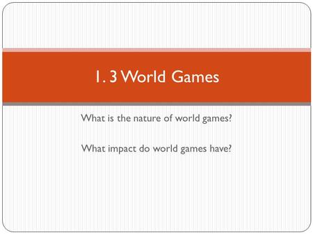 What is the nature of world games? What impact do world games have? 1. 3 World Games.