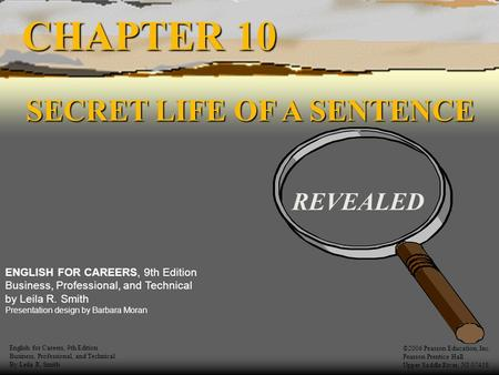 CHAPTER 10 SECRET LIFE OF A SENTENCE SECRET LIFE OF A SENTENCE REVEALED English for Careers, 9th Edition Business, Professional, and Technical By Leila.