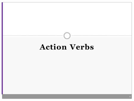Action Verbs 1. Examples: Mary likes chocolate. John went to the store. Words that express the action in a sentence. Tells what someone or something does(present),