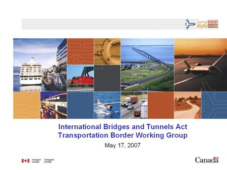 1. 2 Background Bill C-3, International Bridges and Tunnels Act: –introduced in the House of Commons on April 24, 2006 –received Royal Assent on February.