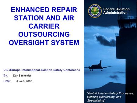 "U.S./Europe International Aviation Safety Conference By: Date: ""Global Aviation Safety Processes: Refining Reinforcing, and Streamlining"" Federal Aviation."