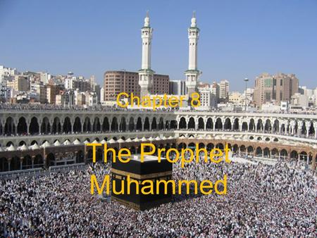 Chapter 8 The Prophet Muhammed. 8.1 Introduction Who was the founder of Islam? Muhammad was born in 570 in Mecca, on the Arabian Peninsula. What's so.