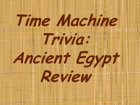 Time Machine Trivia: Ancient Egypt Review. What continent is Egypt located on?