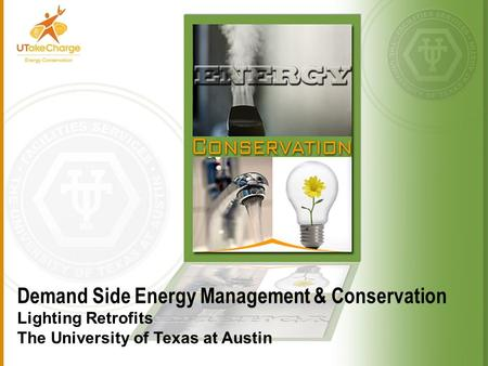 Demand Side Energy Management & Conservation Lighting Retrofits The University of Texas at Austin.
