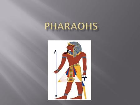  Pharaohs were Kings or Queens of Egypt back in ancient times for around 5000 years.  They had control of the whole country.  Citizens of Egypt believed.