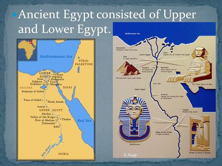 Ancient Egypt consisted of Upper and Lower Egypt. E. Napp.