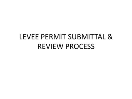 LEVEE PERMIT SUBMITTAL & REVIEW PROCESS. Federal Law CODE OF FEDERAL REGULATIONS TITLE 33 -- CHAPTER II -- CORPS OF ENGINEERS, DEPT OF THE ARMY, PART.